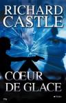 Coeur de glace (Thriller) (French Edition) - Richard Castle, Françoise Fauchet
