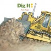Dig It! - Kate Riggs, Laszlo Kubinyi