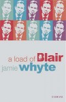 A Load of Blair - Jamie Whyte