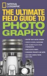 National Geographic: The Ultimate Field Guide to Photography - Bob Martin, Robert Clark