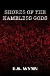 Shores of the Nameless Gods - E.S. Wynn