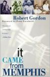 It Came From Memphis - Robert Gordon, Peter Guralnick