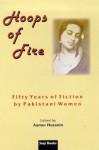 Hoops of Fire: Fifty Years of Fiction by Pakistani Women - Aamer Hussein