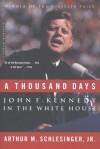 A Thousand Days: John F. Kennedy in the White House - Arthur M. Schlesinger Jr.