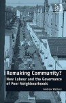 Remaking Community?: New Labour and the Governance of Poor Neighbourhoods - Andrew Wallace