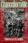 Chancellorsville: The Battle And Its Aftermath - Gary W. Gallagher, Keith S. Bohannon, A. Wilson Greene, John J. Hennessy, Robert K. Krick, James Marten, Carol Reardon, James I. Robertson Jr.