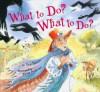 What to Do? What to Do? - Toni Teeven, Toni Teevin, Janet Pedersen