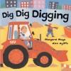 Dig Dig Digging (Board Book) - Margaret Mayo, Alex Ayliffe