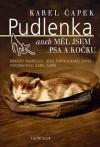 Pudlenka aneb Měl jsem psa a kočku - Karel Čapek