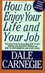 How To Enjoy Your Life And Your Job - Dale Carnegie, Dorothy Carnegie