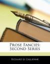 Prose Fancies: Second Series - Richard Le Gallienne