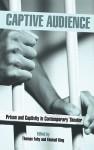 Captive Audience: Prison and Captivity in Contemporary Theatre - Thomas Fahy, Kimball King