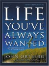 The Life Youve Always Wanted - John Ortberg