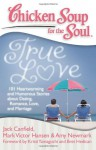 Chicken Soup for the Soul: True Love: 101 Heartwarming and Humorous Stories about Dating, Romance, Love, and Marriage - Jack Canfield, Mark Victor Hansen, Amy Newmark, Dette Corona, Kristi Yamaguchi, Bret Hedican