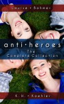 Anti-Heroes: The Complete Collection - K.H. Koehler, Louise Bohmer, Gregory Hall