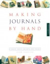 Making Journals by Hand: 20 Creative Projects for Keeping Your Thoughts - Jason Thompson