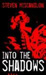 Into the Shadows - Steven Miscandlon