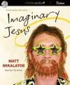 Imaginary Jesus: A Not-Quite True Story (Audio) - Matt Mikalatos