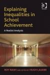 Explaining Inequalities In School Achievement A Realist Analysis - Roy Nash, Hugh Lauder