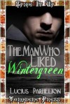 The Man Who Liked Wintergreen - Lucius Parhelion