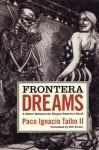Frontera Dreams - Paco Ignacio Taibo II, Bill Verner, William Verner, Bobby Byrd