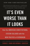 It's Even Worse Than It Looks: How the American Constitutional System Collided With the New Politics of Extremism - Thomas E. Mann, Norman J. Ornstein