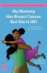 My Mommy Has Breast Cancer, But She Is Ok! - Kerri M. Conner, Roc Upchurch, Maureek Graham