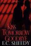 Kiss Tomorrow Goodbye - E.C. Sheedy