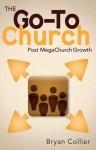 The Go-To Church: Post MegaChurch Growth - Bryan Collier