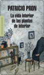 La vida interior de las plantas de interior - Patricio Pron