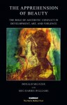 The Apprehension of Beauty: The Role of Aesthetic Conflict in Development, Art and Violence: The Role of Aesthetic Conflict in Development, Art and Violence - Donald Meltzer, Meg Williams