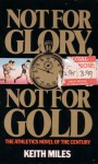 Not for Glory, Not for Gold - Keith Miles
