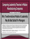 Comparing Leadership Theories in Midsize Manufacturing Companies: Why Transformational Models of Leadership May Be Best Suited For Managers - Eric J. Guignard