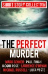 The Perfect Murder: Spine-chilling short stories for long summer nights - Jacqui Rose, Luca Veste, Paul Finch, Mark Sennen, Laurence O'Bryan, Michael Russell