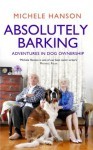 Absolutely Barking: Adventures in Dog Ownership - Michele Hanson