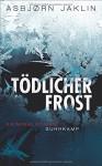 Tödlicher Frost: Kriminalroman (suhrkamp taschenbuch) - Asbjørn Jaklin, Ulrich Sonnenberg