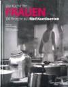 Die Küche Der Frauen: 100 Rezepte Aus Fünf Kontinenten - Cécile Maslakian, Isabelle Rozenbaum, Claudia Steinitz