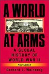 A World at Arms: A Global History of World War II - Gerhard L. Weinberg
