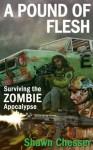 A Pound of Flesh: Surviving the Zombie Apocalypse - Shawn Chesser, Monique Happy