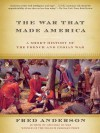 The War That Made America: A Short History of the French and Indian War - Fred Anderson