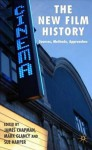 The New Film History: Sources, Methods, Approaches - James Chapman, James Chapman, Mark Glancy