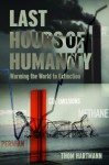 The Last Hours of Humanity: Warming the World to Extinction - Thom Hartmann
