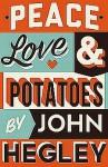 Peace, Love and Potatoes - John Hegley