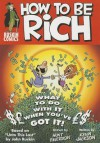 How to Be Rich: What to Do With It When You've Got It! - John Ruskin, Kevin Jackson, Hunt Emerson