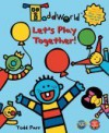 Toddworld: Let's Play Together! - Todd Parr