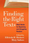 Finding the Right Texts: What Works for Beginning and Struggling Readers - Elfrieda H. Hiebert