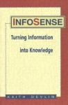 Infosense: Turning Information Into Knowledge - Keith J. Devlin