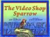 The Video Shop Sparrow - Joy Cowley, Gavin Bishop