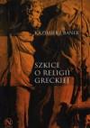 Szkice o religii greckiej - Kazimierz Banek