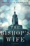 The Bishop's Wife - Mette Ivie Harrison